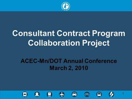 1 Consultant Contract Program Collaboration Project ACEC-Mn/DOT Annual Conference March 2, 2010.