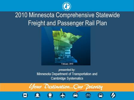 2010 Minnesota Comprehensive Statewide Freight and Passenger Rail Plan February 2010 presented by: Minnesota Department of Transportation and Cambridge.