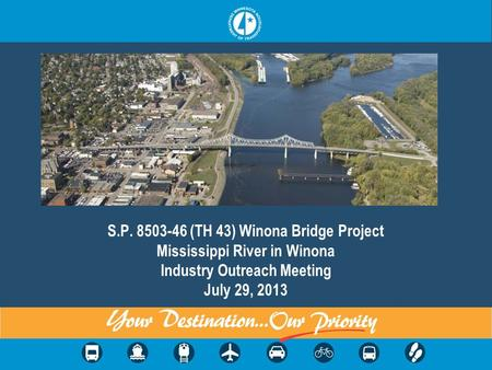 S.P. 8503-46 (TH 43) Winona Bridge Project Mississippi River in Winona Industry Outreach Meeting July 29, 2013.