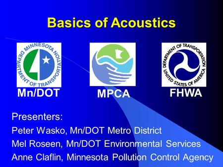 Basics of Acoustics Mn/DOT MPCA FHWA Presenters: