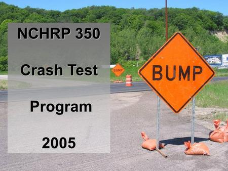 NCHRP 350 Crash Test Program 2005. NCHRP 350 CRASH TESTING OF WORK ZONE DEVICES 1997 FHWA started requiring work zone devices to be crashworthy. New purchases.