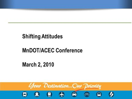 Shifting Attitudes MnDOT/ACEC Conference March 2, 2010.
