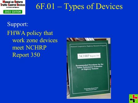 6F.01 – Types of Devices Support: FHWA policy that work zone devices meet NCHRP Report 350.