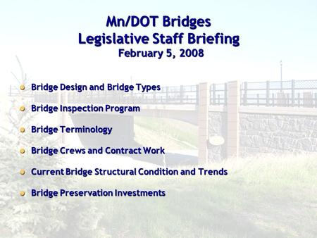 1 Mn/DOT Bridges Legislative Staff Briefing Bridge Design and Bridge Types Bridge Design and Bridge Types Bridge Inspection Program Bridge Inspection Program.
