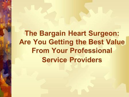 The Bargain Heart Surgeon: Are You Getting the Best Value From Your Professional Service Providers.