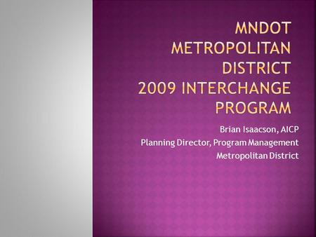 Brian Isaacson, AICP Planning Director, Program Management Metropolitan District.