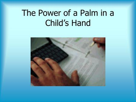 The Power of a Palm in a Childs Hand. Presented by: Tammi Ward & Lauren Woolley Shelby County Schools.