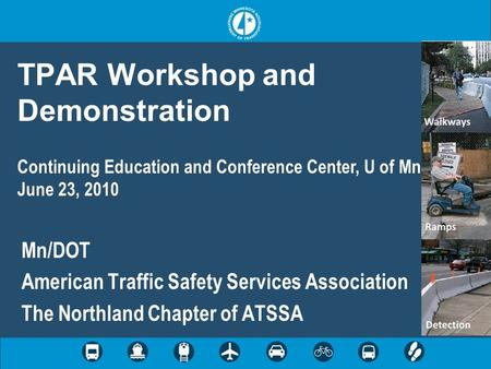 TPAR Workshop and Demonstration Mn/DOT American Traffic Safety Services Association The Northland Chapter of ATSSA Continuing Education and Conference.