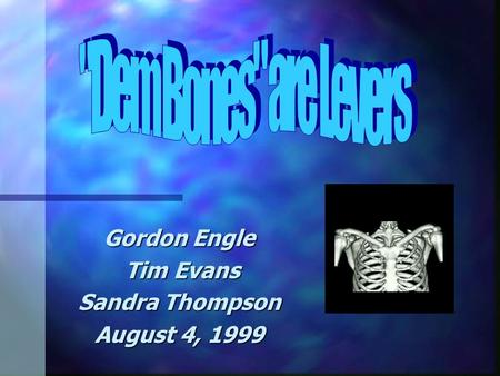 Gordon Engle Tim Evans Tim Evans Sandra Thompson August 4, 1999.
