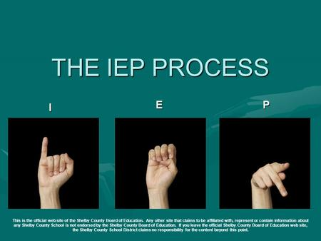 THE IEP PROCESS I EP This is the official web site of the Shelby County Board of Education. Any other site that claims to be affiliated with, represent.