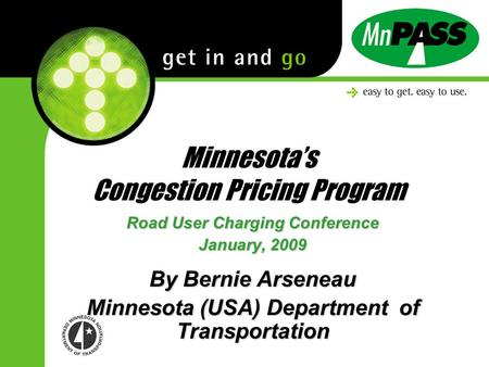 Minnesotas Congestion Pricing Program Road User Charging Conference January, 2009 By Bernie Arseneau Minnesota (USA) Department of Transportation.