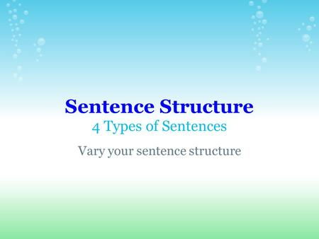 Sentence Structure 4 Types of Sentences Vary your sentence structure.