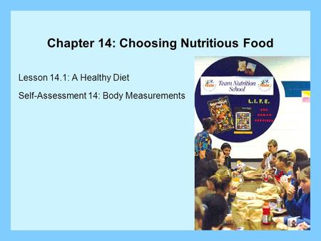 Chapter 14: Choosing Nutritious Food Lesson 14.1: A Healthy Diet Self-Assessment 14: Body Measurements.