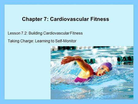 Chapter 7: Cardiovascular Fitness Lesson 7.2: Building Cardiovascular Fitness Taking Charge: Learning to Self-Monitor.