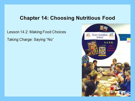Chapter 14: Choosing Nutritious Food Lesson 14.2: Making Food Choices Taking Charge: Saying No.
