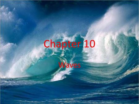 Chapter 10 Waves. Chapter 1o Section 1 The Nature of Waves.