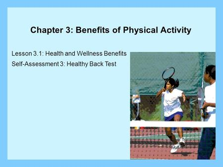 Lesson 3.1: Health and Wellness Benefits Self-Assessment 3: Healthy Back Test Chapter 3: Benefits of Physical Activity.