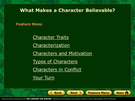 What Makes a Character Believable? Feature Menu Character Traits Characterization Characters and Motivation Types of Characters Characters in Conflict.