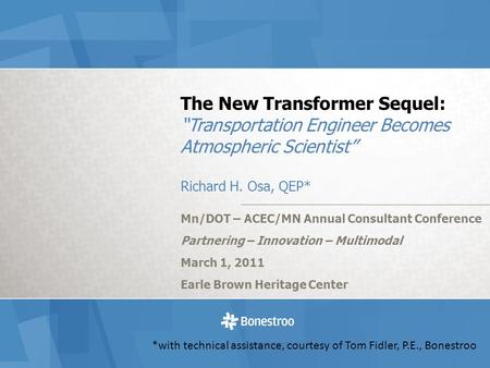 The New Transformer Sequel: Transportation Engineer Becomes Atmospheric Scientist Richard H. Osa, QEP* Mn/DOT – ACEC/MN Annual Consultant Conference Partnering.