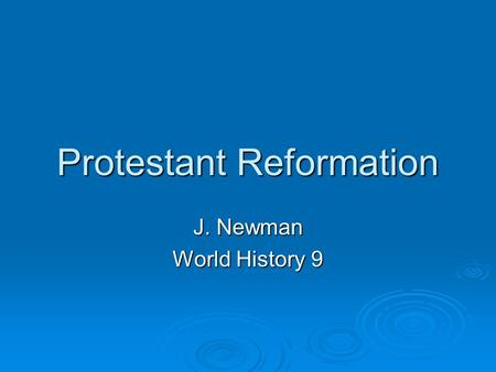 Protestant Reformation J. Newman World History 9.