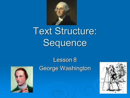 Text Structure: Sequence Lesson 8 George Washington.