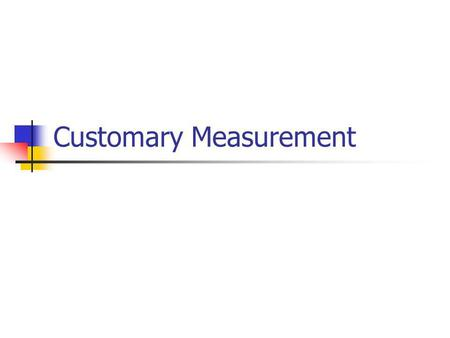 Customary Measurement. The United States uses customary units. Many other countries use the Metric System. Examples of customary units include: inches,