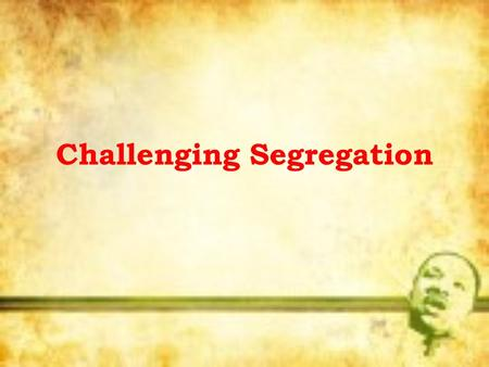 Challenging Segregation. Did You Know? In 1964 Martin Luther King, Jr., at the age of 35, was the youngest person ever to receive the Nobel Peace Prize.
