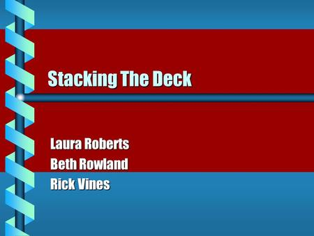 Stacking The Deck Laura Roberts Beth Rowland Rick Vines.