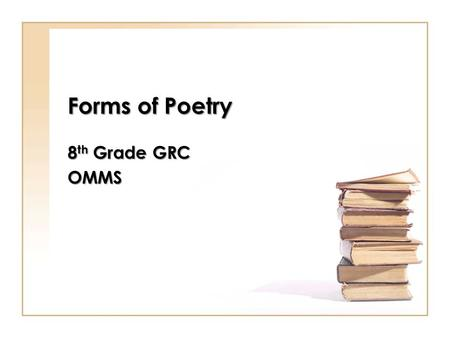 Forms of Poetry 8th Grade GRC OMMS.