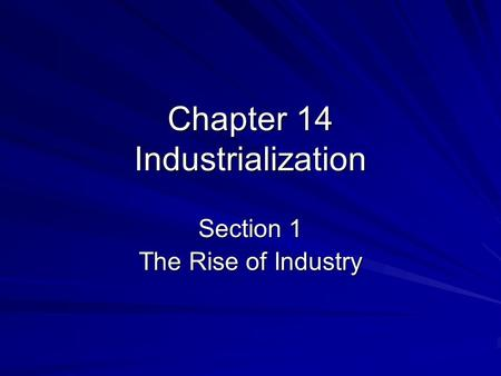 Chapter 14 Industrialization Section 1 The Rise of Industry.