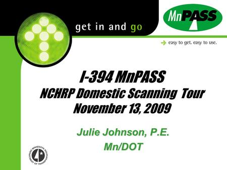 I-394 MnPASS NCHRP Domestic Scanning Tour November 13, 2009 Julie Johnson, P.E. Mn/DOT.