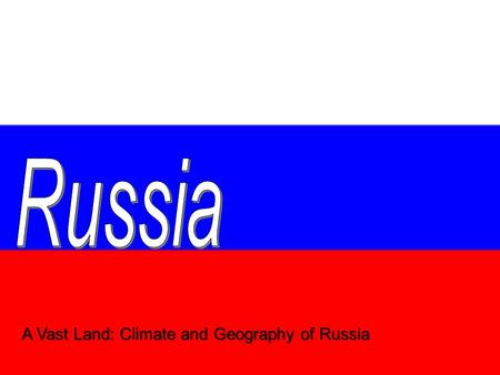 A Vast Land: Climate and Geography of Russia. RUSSIA  cfm?guidAssetId=3d1c6ddd-6f91-4f79- 92ba- 7530419bf0fc&blnFromSearch=1&product.