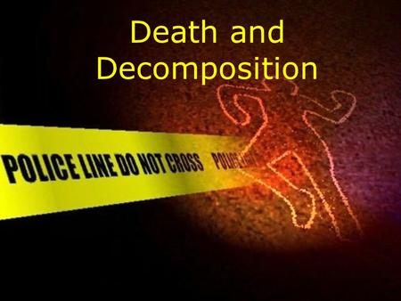 Death and Decomposition. What will we cover in this section? Distinguish between the five manners of death: natural, accidental, homicidal, suicidal,