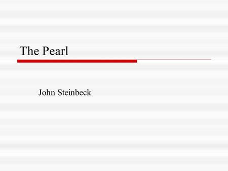 The Pearl John Steinbeck. Setting La Paz, Mexico on the Pacific coast of the Baja Peninsula Sometime around 1900.