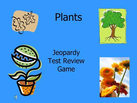 Plants Jeopardy Test Review Game. General InfoParts of Plants More Parts of Plants Gymnosperm and Misc. Info Angiosperm 100 200 300 400 500.