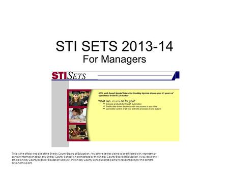 STI SETS 2013-14 For Managers This is the official web site of the Shelby County Board of Education. Any other site that claims to be affiliated with,