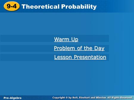 Pre-Algebra 9-4 Theoretical Probability 9-4 Theoretical Probability Pre-Algebra Warm Up Warm Up Problem of the Day Problem of the Day Lesson Presentation.