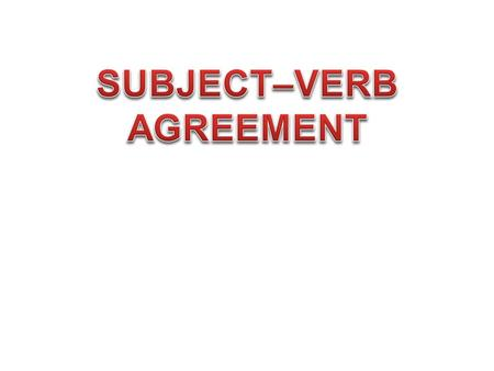 SUBJECT–VERB AGREEMENT