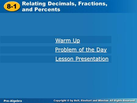 Pre-Algebra 8-1 Relating Decimals, Fractions, and Percents 8-1 Relating Decimals, Fractions, and Percents Pre-Algebra Warm Up Warm Up Problem of the Day.