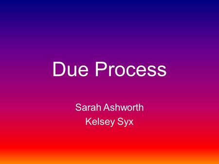 Due Process Sarah Ashworth Kelsey Syx. 14 th Amendment Section 1 All persons born or naturalized in the United States, and subject to the jurisdiction.