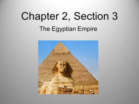 Chapter 2, Section 3 The Egyptian Empire. The Middle Kingdom About 2300 B.C. the pharaohs lost control of Egypt as nobles battled one another. A new dynasty.
