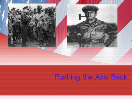 Pushing the Axis Back. Striking Back at The Third Reich After the first large Allied invasion of the war in North Africa were very successful, Roosevelt.