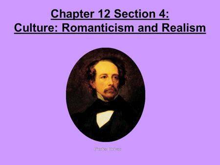 Chapter 12 Section 4: Culture: Romanticism and Realism.