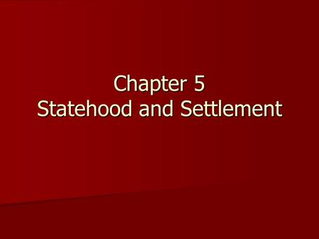 Chapter 5 Statehood and Settlement. Lesson 1 Becoming a State.