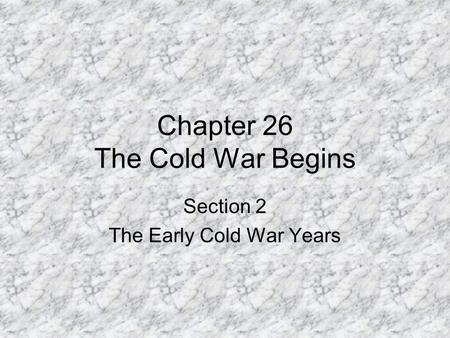 Chapter 26 The Cold War Begins Section 2 The Early Cold War Years.