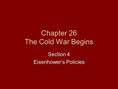 Chapter 26 The Cold War Begins Section 4 Eisenhowers Policies.