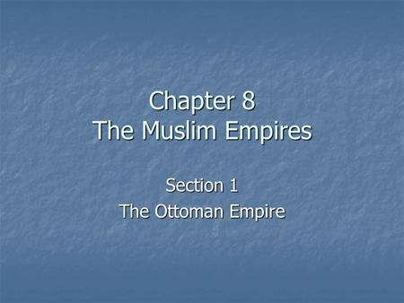 Chapter 8 The Muslim Empires Section 1 The Ottoman Empire.