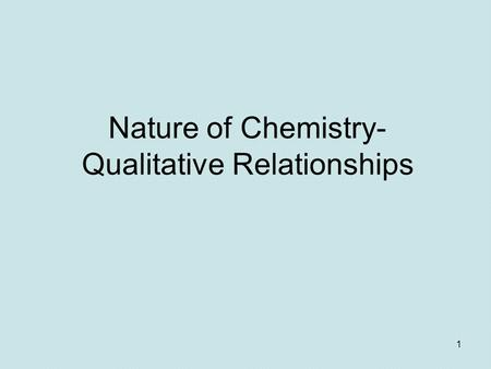 1 Nature of Chemistry- Qualitative Relationships.