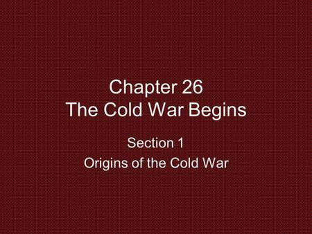 Chapter 26 The Cold War Begins Section 1 Origins of the Cold War.