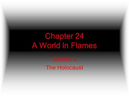 Chapter 24 A World In Flames Section 3 The Holocaust.